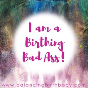 I am a Birthing Bad Ass!